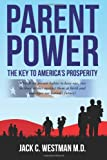 Parent Power: The Key to America's Prosperity: Why do we permit babies to have one, two or three strikes against them at birth and endanger our nation's future?