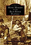 img - for Music Makers of the Blue Ridge Plateau (Images of America: Virginia) book / textbook / text book