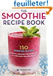 The Smoothie Recipe Book: 150 Smoothi...