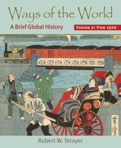 Ways of the World, Volume II: Since 1500: A Brief Global...