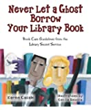 Never Let a Ghost Borrow Your Library Book: Book Care Guidelines from the Library Secret Service