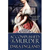Accomplished in Murder (Accomplished Mysteries, Book 1) ~ Dara England