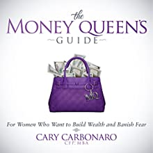 The Money Queen's Guide: For Women Who Want to Build Wealth and Banish Fear (       UNABRIDGED) by Cary Carbonaro Narrated by Tiffany Williams