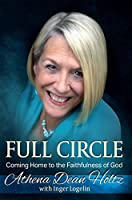 Full Circle: Coming Home to the Faithfulness of God