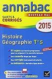 Annales Annabac 2015 Histoire-Géographie Tle S: sujets et corrigés du bac - Terminale S...