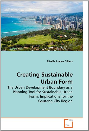 Creating Sustainable Urban Form: The Urban Development Boundary as a Planning Tool for Sustainable Urban Form: Implications for the Gauteng City Region