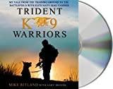 Trident K9 Warriors: My Tale From the Training Ground to the Battlefield with Elite Navy SEAL Canines by Ritland, Mike, Brozek, Gary (2013) Audio CD