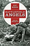 img - for Battlefield Angels: Saving Lives Under Enemy Fire From Valley Forge to Afghanistan (General Military) book / textbook / text book