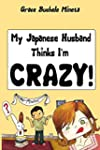 My Japanese Husband Thinks I'm Crazy...
