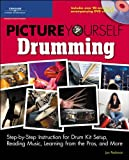 Picture Yourself Drumming: Step-by-Step Instruction for Drum...
