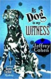 As Dog Is My Witness: Another Aaron Tucker Mystery (Aaron Tucker Mysteries) (1890862436) by Cohen, Jeffrey