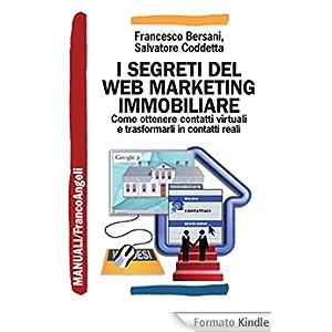 I segreti del web marketing immobiliare. Come ottenere contatti virtuali e trasformarli in contatti reali (Manuali)