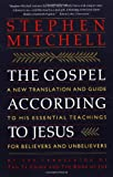 The Gospel According to Jesus: A New Translation and Guide to His Essential Teachings for Believers and Unbelievers (0060923210) by Stephen Mitchell