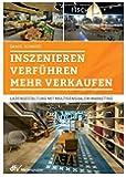 Inszenieren - Verführen - Verkaufen: Ladengestaltung mit multisensualem Marketing