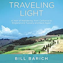 Traveling Light: A Year of Wandering, from California to England and Tuscany and Back Again (       UNABRIDGED) by Bill Barich Narrated by Stephen Graybill