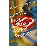 Can We Play Maths Today, Please? (Educational games)by Elaine Heckingbottom