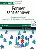 echange, troc Bruno Hourst - Former sans ennuyer : Concevoir et réaliser des projets de formation et d'enseignement