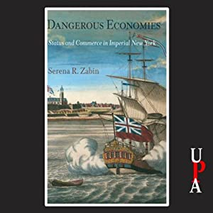 Dangerous Economies: Status and Commerce in Imperial New York | [Serena R. Zabin]