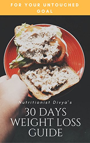 Nutritionist Divya's 30 Days Weight Loss Guide!: For everyone trying to be fit and shed some pounds!