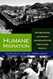 img - for Humane Migration: Establishing Legitimacy and Rights for Displaced People by Ho, Christine G.T., Loucky, James (2012) Paperback book / textbook / text book