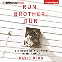Run, Brother, Run: A Memoir of a Murder in My Family (       UNABRIDGED) by David Berg Narrated by Geoffrey Alan Berg