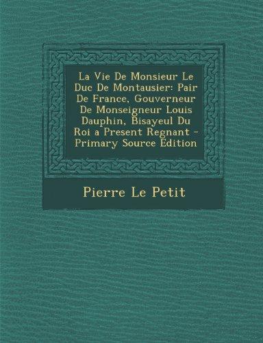 La Vie De Monsieur Le Duc De Montausier: Pair De France, Gouverneur De Monseigneur Louis Dauphin, Bisayeul Du Roi a Present Regnant