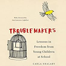 Troublemakers: Lessons in Freedom from Young Children at School Audiobook by Carla Shalaby Narrated by Luci Christian Bell