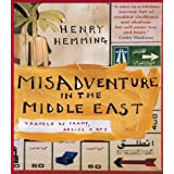 Misadventure in the Middle East: Travels as Tramp, Artist, & Spy