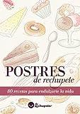 Postres de rechupete. 80 recetas para endulzarte la vida (Spanish Edition)