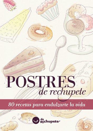 Postres de rechupete. 80 recetas para endulzarte la vida (Spanish Edition) by Alfonso López Alonso