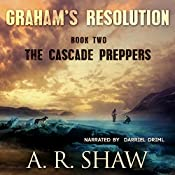 The Cascade Preppers: Graham's Resolution, Book 2 | A. R. Shaw