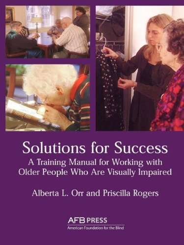 Solutions for Success: A Training Manual for Working With Visually Impaired Older People in Residential Facilities