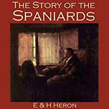 The Story of the Spaniards (       UNABRIDGED) by E. & H. Heron Narrated by Cathy Dobson