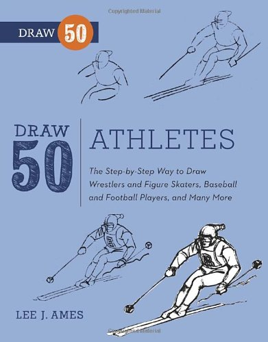 Draw 50 Athletes: The Step-by-Step Way to Draw Wrestlers and Figure Skaters, Baseball and Football Players, and Many More... PDF