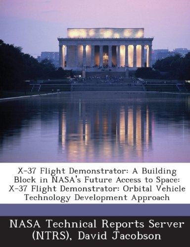 X-37 Flight Demonstrator: A Building Block in NASA's Future Access to Space: X-37 Flight Demonstrator: Orbital Vehicle Technology Development AP PDF