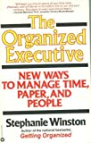 The Organized Executive: A Program for Productivity : New Ways to Manage Time, Paper, and People (0446977551) by Stephanie Winston