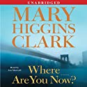 Where Are You Now?: A Novel (       UNABRIDGED) by Mary Higgins Clark Narrated by Jan Maxwell