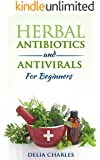Herbal Antibiotics And Antivirals For Beginners: An Holistic and All-Natural Approach To Health. (English Edition)