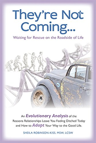 They're Not Coming...: An Evolutionary Analysis of the Reasons Relationships Leave You Feeling Ditched Today and How to Adapt Your Way to the Good Life. PDF
