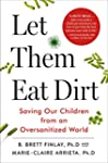 Let Them Eat Dirt: Saving Our Childre...