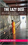 The Lazy Desi: Why work yourself to death in India when you can retire early?