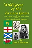 Wild Geese of the Greasy Grass: Irish, English, Scottish and Welsh Soldiers at the Battle of the Little Bighorn