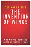 The Invention of Wings by Sue Monk Kidd: A 30-minute Chapter-by-Chapter Summary, Review & Analysis