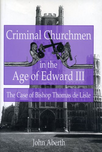 Criminal Churchmen in the Age of Edward III: The Case of Bishop Thomas de Lisle