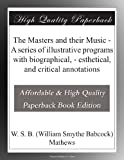img - for The Masters and their Music - A series of illustrative programs with biographical, - esthetical, and critical annotations book / textbook / text book