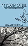 My Poems Of Life: A Search to Self Discovery (1468532308) by Gray, Elizabeth