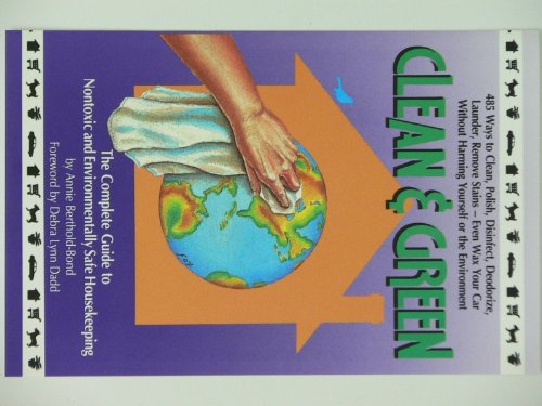 Annie Berthold-Bond - Clean and Green: The Complete Guide to Non-Toxic and Environmentally Safe Housekeeping (English Edition)