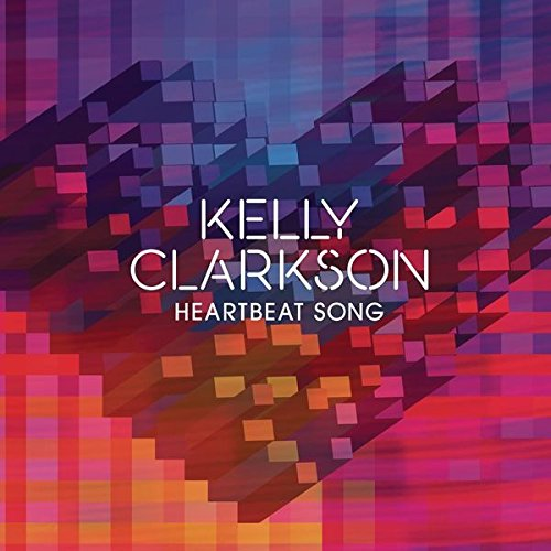 Kelly Clarkson - Heartbeat Song - Zortam Music