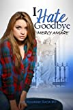 I Hate Goodbye (The Kihanna Saga)