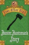 img - for Ever After High: Hunter Huntsman's Story book / textbook / text book